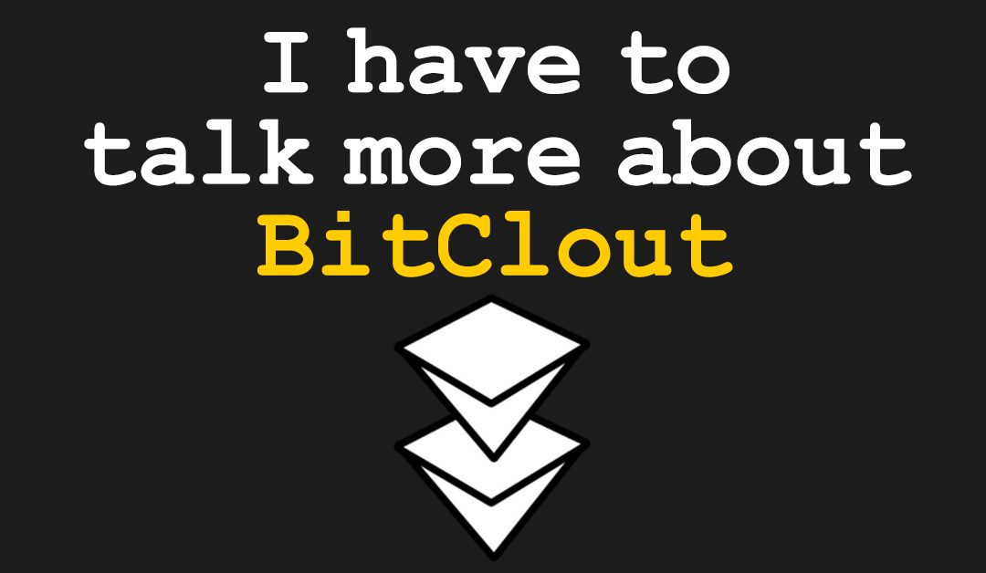 I have to talk more about BitClout