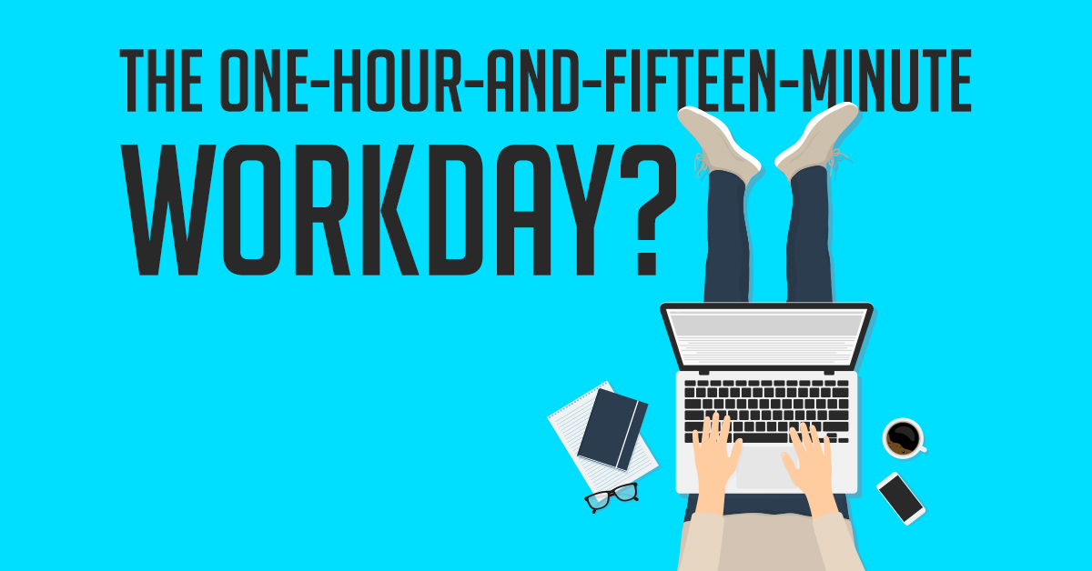 The one-hour-and-fifteen-minute workday?