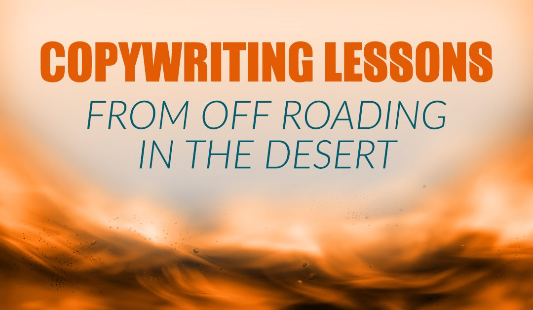 Copywriting Lessons from Off Roading in the Desert