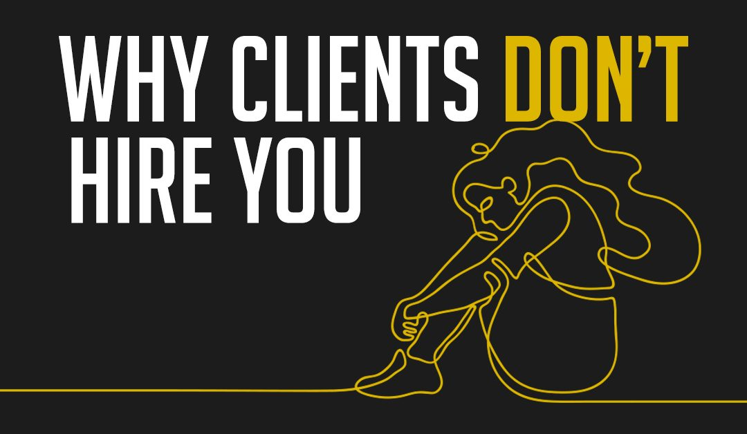Why Clients Don't Hire You