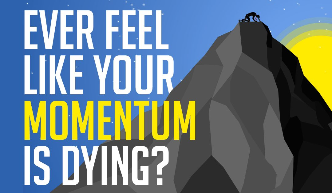 Ever feel like your momentum is dying?