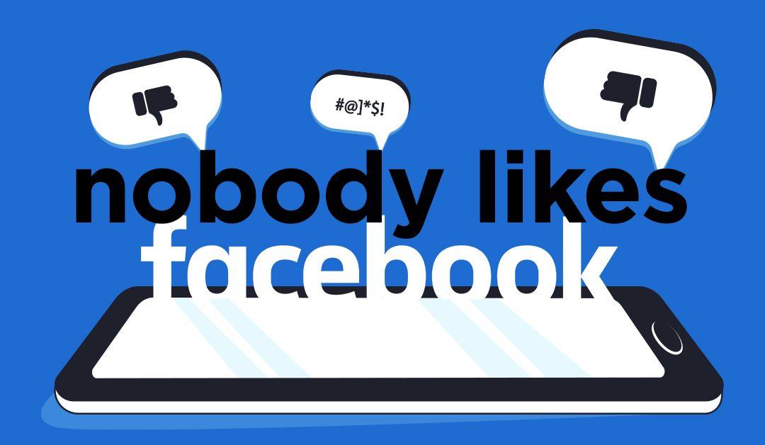 Nobody likes Facebook