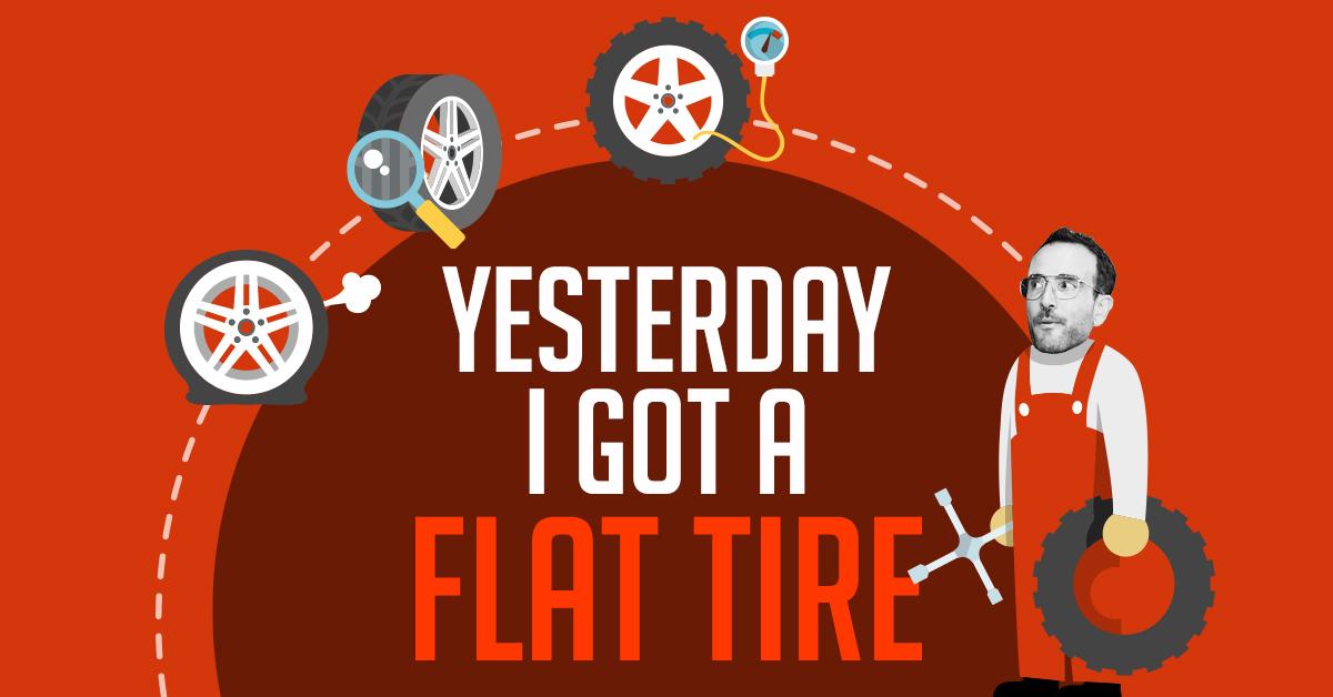 yesterday I got a flat tire