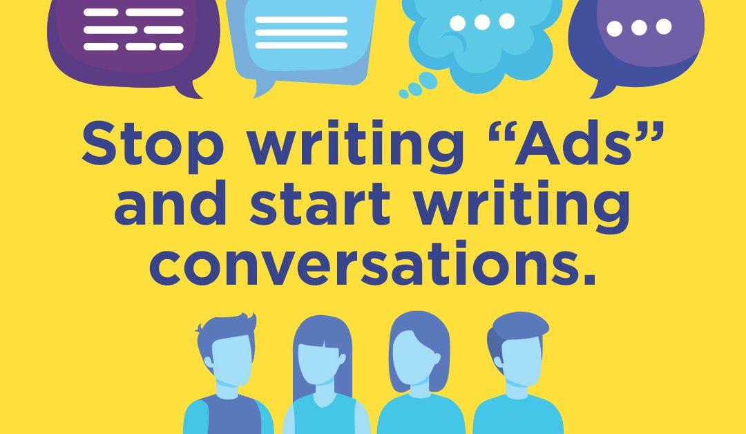 """Stop writing """"Ads"""" and start writing conversations."""