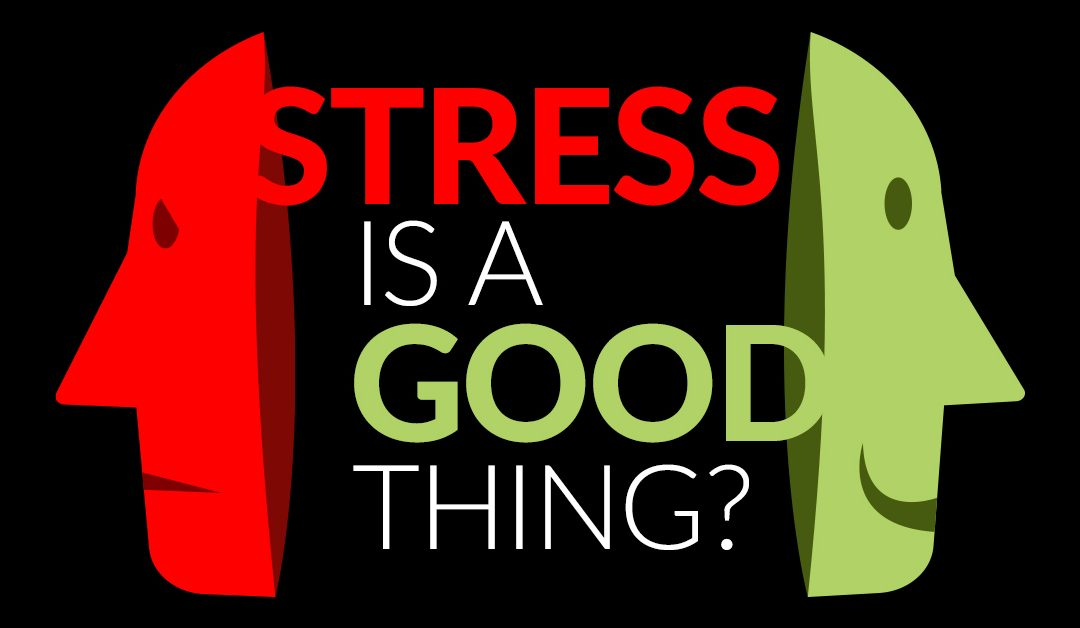 Stress is a good thing?