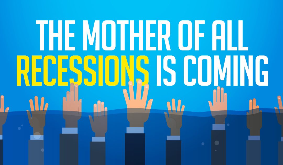 """""""The mother of all recessions is coming"""""""
