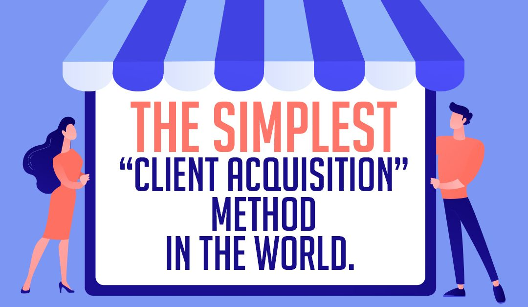 """The simplest """"client acquisition"""" method in the world."""