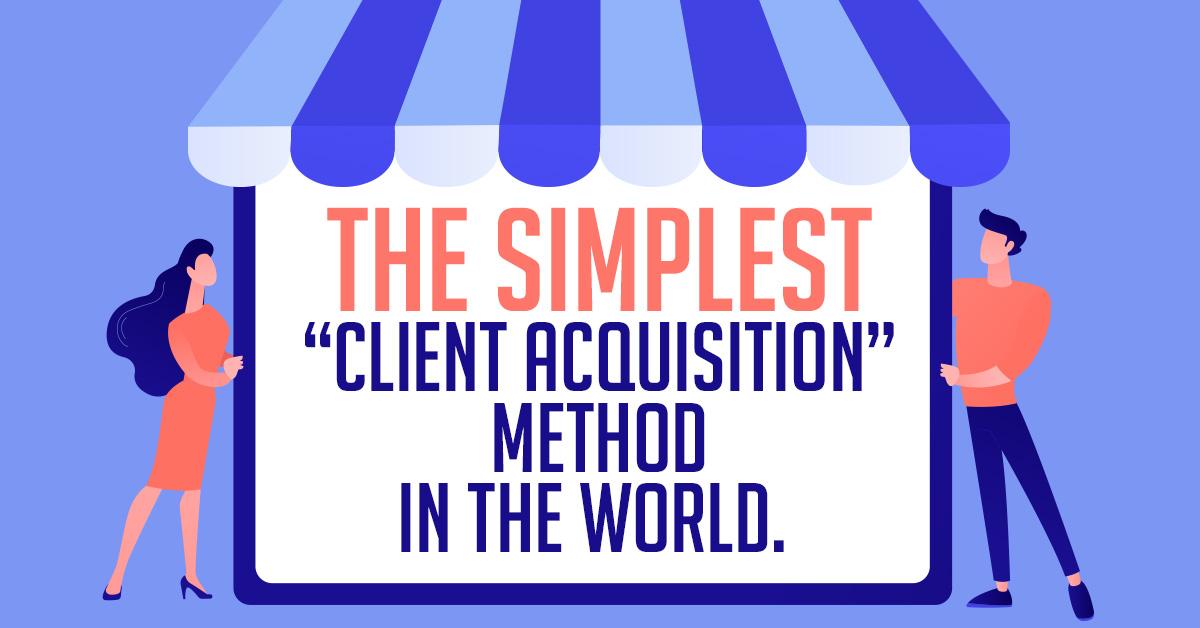 the simplest client acquisition method