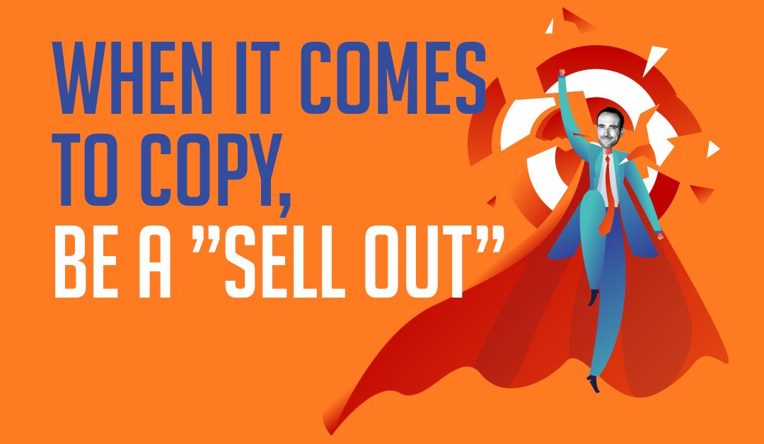 """When it comes to copy, be a """"Sell Out"""""""